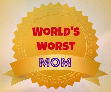 And the worlds worst Mum award goes to…