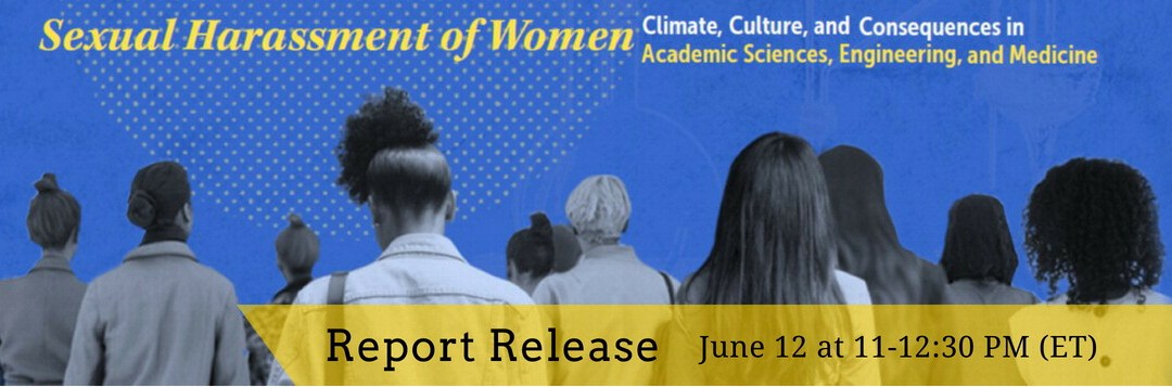 National Academies of Sciences, Engineering and Medicine report on sexual harassment in academia to be released June 12th