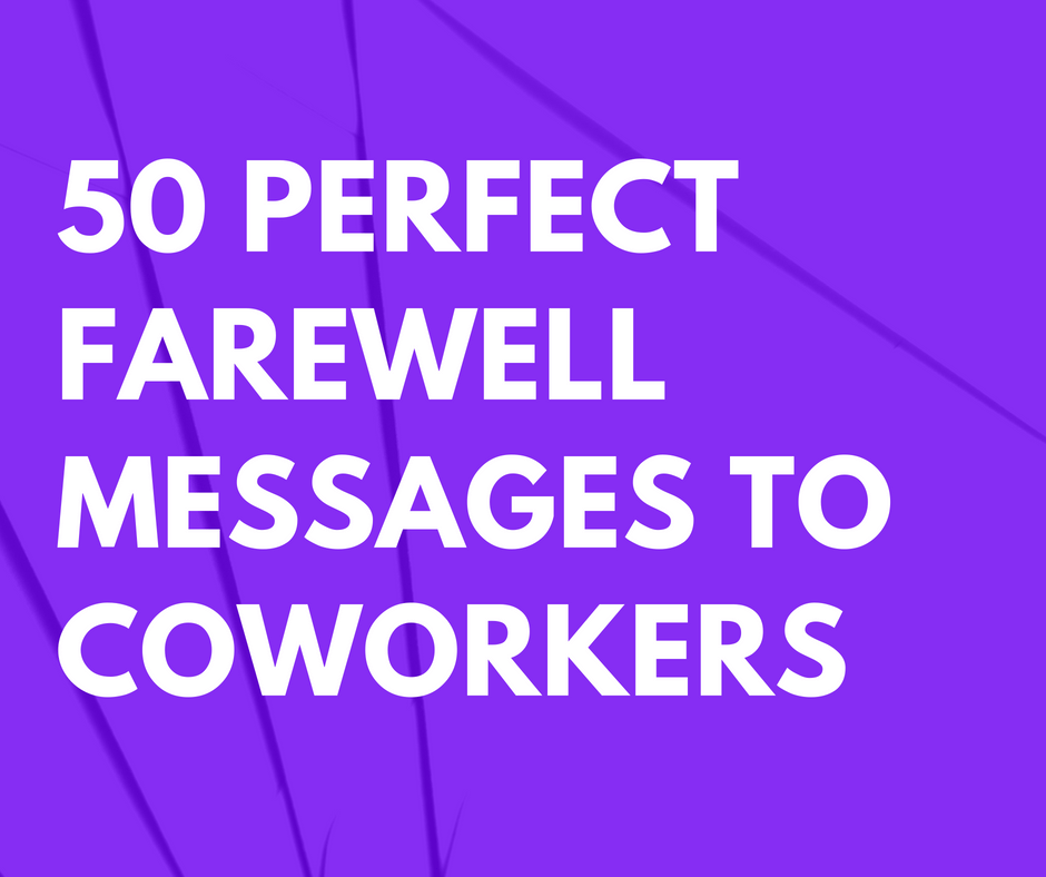 50 Perfect Farewell Messages To Coworkers Leaving The Company Futureofworking Com