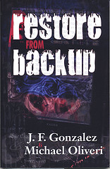 Restore From Backup, a horror novella by J.F. Gonzalez and Michael Oliveri, recently published by Bad Moon Books.