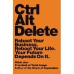 Mitch Joel Crtl Alt Delete Reboot Your Business. Reboot Your Life. Your Future Depends On It.