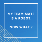 My team mate is a robot. Now what ?