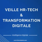 Veille Hr-Tech et transformation digitale - FutursTalents Intelligence Digitale - Jean-Baptiste Audrerie