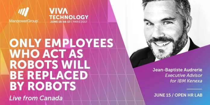 Only Employees who act as a robot will be replaced by a robot - Jean-Baptiste Audrerie - Blog FutursTalents - VivaTech 2017 - ManpowerGroup