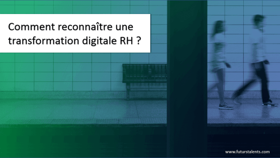 Transformation Digitale RH, A quoi reconnaît-on une transformation digitale RH ?, FutursTalents