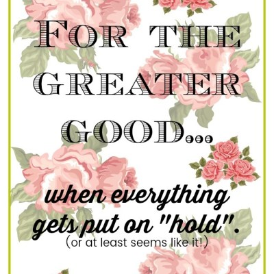 """For the greater good… when everything gets put on """"hold""""."""