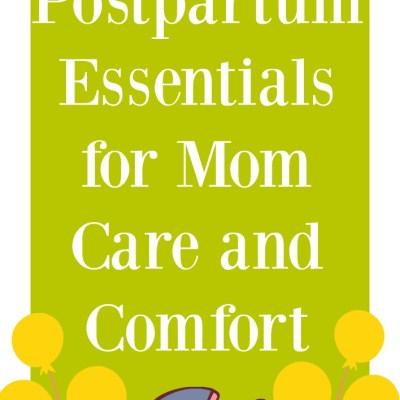 Twelve Postpartum Essentials for Mom Care and Comfort