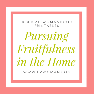Pursuing Fruitfulness in the Home & Biblical Womanhood Scripture Printables