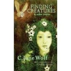 Finding Creatures & Other Stories by C. June Wolf