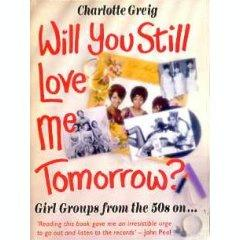 Cover of Will You Still Love Me Tomorrow?: Girl Groups from the 50s on . . .; image courtesy of Amazon.com