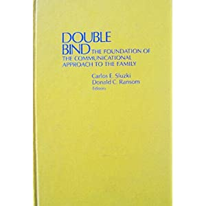 Double Bind: The Foundation of Communicational Approach to the Family by Carlos E. Sluzki (Editor), Donald C. Ransom (Editor), Gregory Bateson (Foreword)
