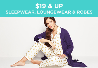 $19 & Up: Sleepwear, Loungewear & Robes