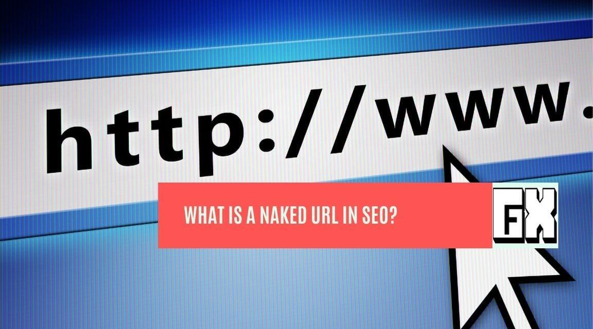 What Is A Naked URL In SEO
