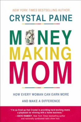 The Money-Making Mom: How Every Woman Can Earn More and Make a Difference - By: Crystal Paine