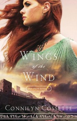 Wings of the Wind, Out from Egypt Series #3    -     By: Connilyn Cossette