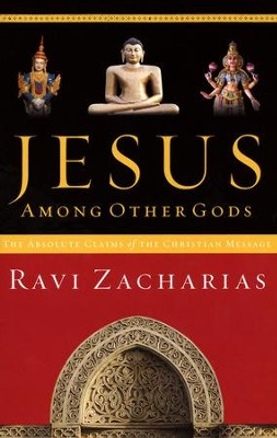 Jesus Among Other Gods   -     By: Ravi Zacharias