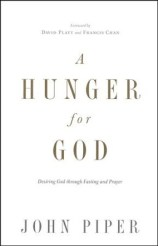 A Hunger for God: Desiring God Through Fasting and Prayer  -     By: John Piper, David Platt, Francis Chan