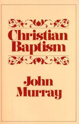 Christian Baptism   -     By: John Murray