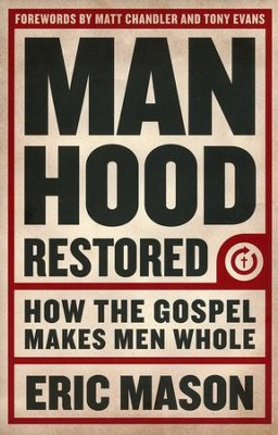 Manhood Restored: How the Gospel Makes Men Whole  -     By: Eric Mason<br /><br /><br /><br />