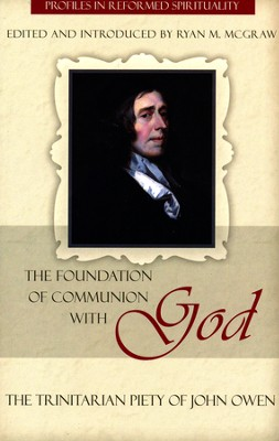 The Foundation of Communion with God: The Trinitarian Piety of John Owen  -     By: Ryan M. McGraw