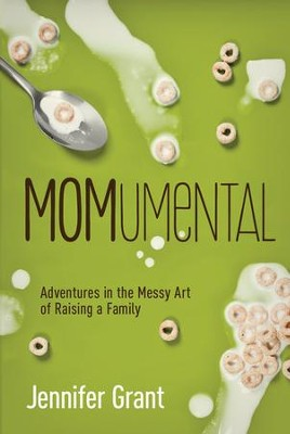 MOMumental: Adventures in the Messy Art of Raising a Family - By: Jennifer Grant