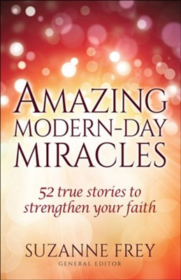 Amazing Modern-Day Miracles: 52 True Stories to Strengthen Your Faith  -     By: Suzanne Frey