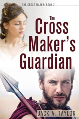 The Cross Maker's Guardian  -     By: Jack A. Taylor