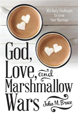 God, Love, and Marshmallow Wars: 365 Daily Challenges to Grow Your Marriage  -     By: Julia M. Bruce