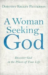 A Woman Seeking God: Discover God in the Places of Your Life - eBook  -     By: Dorothy Kelley Patterson