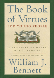 The Book of Virtues for Young People   -             By: William J. Bennett