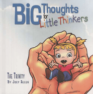 Big Thoughts for Little Thinkers: The Trinity   -     By: Joey Allen