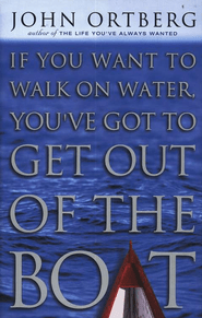 If You Want to Walk on Water, You've Got to Get Out of the Boat  -     By: John Ortberg<br /><br /><br /><br /><br />