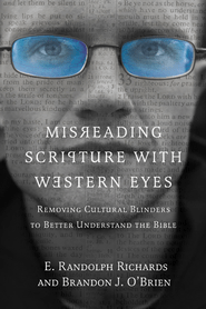 Misreading Scripture with Western Eyes: Removing Cultural Blinders to Better Understand the Bible  -             By: E. Randolph Richards, Brandon J. O'Brien
