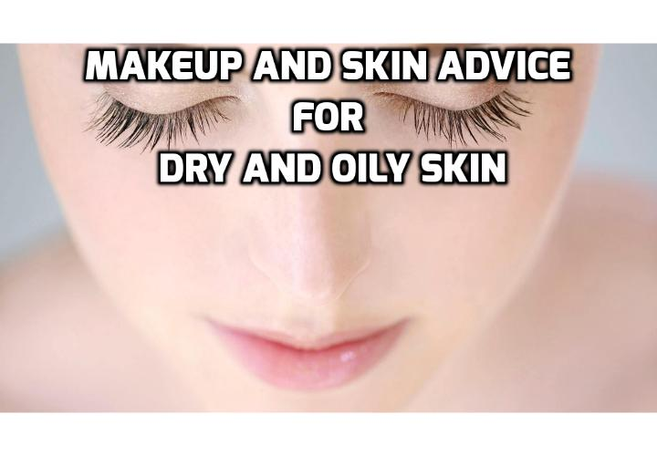 Makeup and Skin Advice for Dry and Oily Skin - Whether you're just getting into makeup now, or feel you have certain areas to improve in, the most important place to start is understanding your skin type, and working with it, rather than against it. Read on here to learn about the makeup and skin advice for dry and oily skin