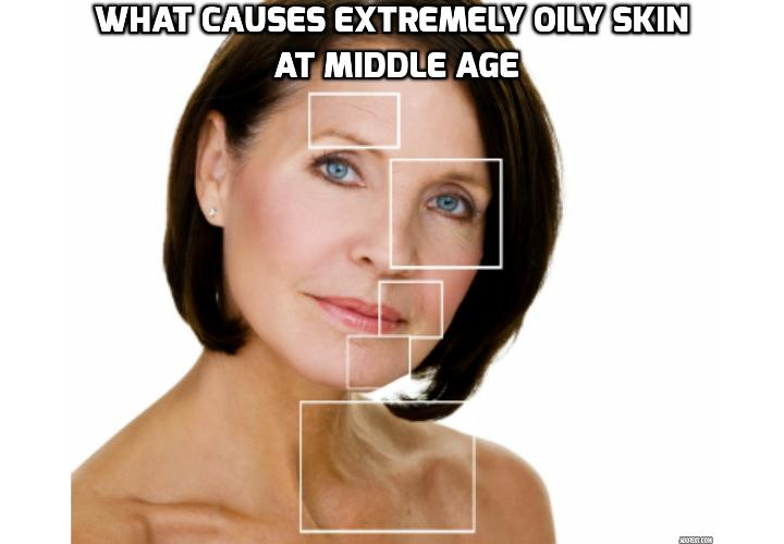 What Are the Causes of Extremely Oily Skin at Middle Age? One of the benefits of growing older is supposed to be leaving the extremely oily skin and pimples of your youth behind, but this isn't the case for everyone. Read on to find out how you can get rid of oily skin fast.