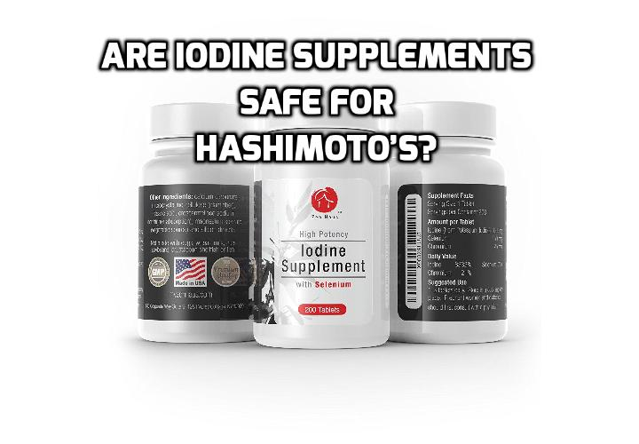 "Is It Safe To Take Iodine When You Have Hashimotos Disease? When you spend some time online researching the question ""is it safe to take iodine when you have Hashimotos"" you will soon realize there are conflicting opinions, and information about how much iodine is safe to take."