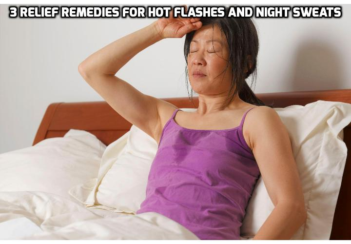 3 Quick Relief Remedies for Hot Flashes and Night Sweats - If you are looking for some quick relief remedies for hot flashes and night sweats, read on here to find out more. There is also a video clip about some remedies for hot flashes and night sweats.