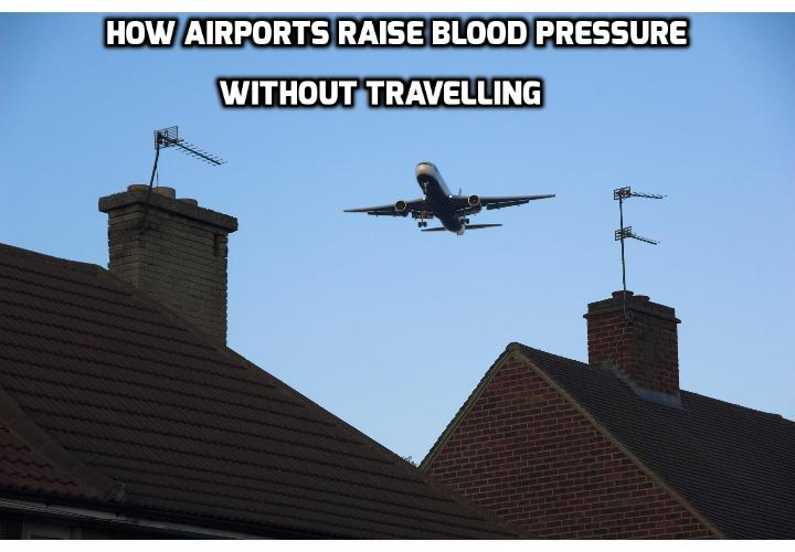 How Airports Raise Blood Pressure Without Traveling - According to a new study, published in The Journal Occupational & Environmental Medicine, it turns out that airports can raise your blood pressure even if you don't travel.