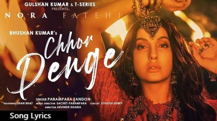 Chhor Denge Lyrics hindi – Nora Fatehi