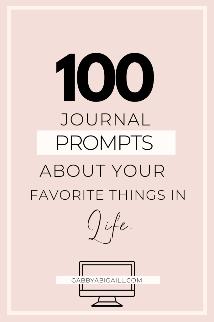 100 journal prompts about your favorite things in life
