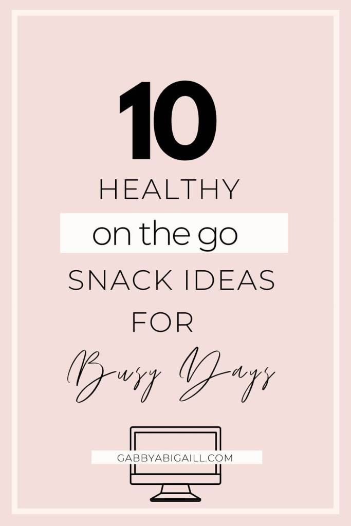 10 healthy on the go snack ideas for busy days pin