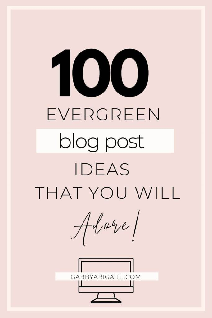100 evergreen blog post ideas that you will adore pin
