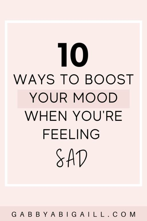 10 Ways To Boost Your Mood When You're Feeling Sad