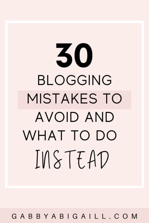 30 Blogging Mistakes To Avoid & What To Do Instead