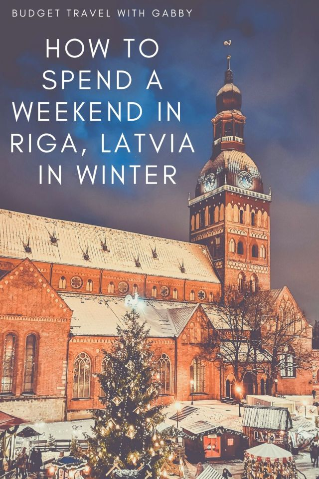 HOW TO SPEND A WEEKEND IN RIGA, LATVIA IN WINTER