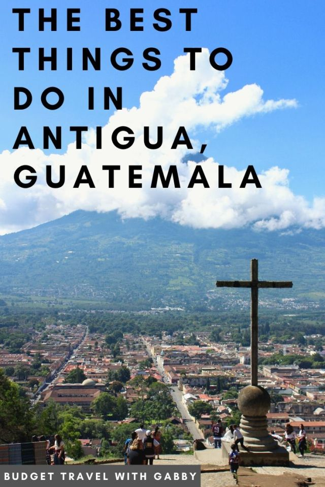 THE BEST THINGS TO DO IN ANTIGUA, GUATEMALA