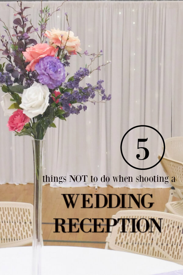 5 Things Not To Do When Shooting A Wedding Reception Gabby Carr