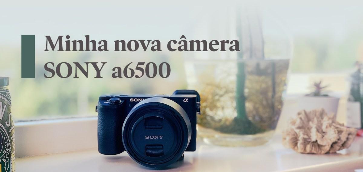 minha nova camera sony a6500_gabi schiller creative lifestyle_cover