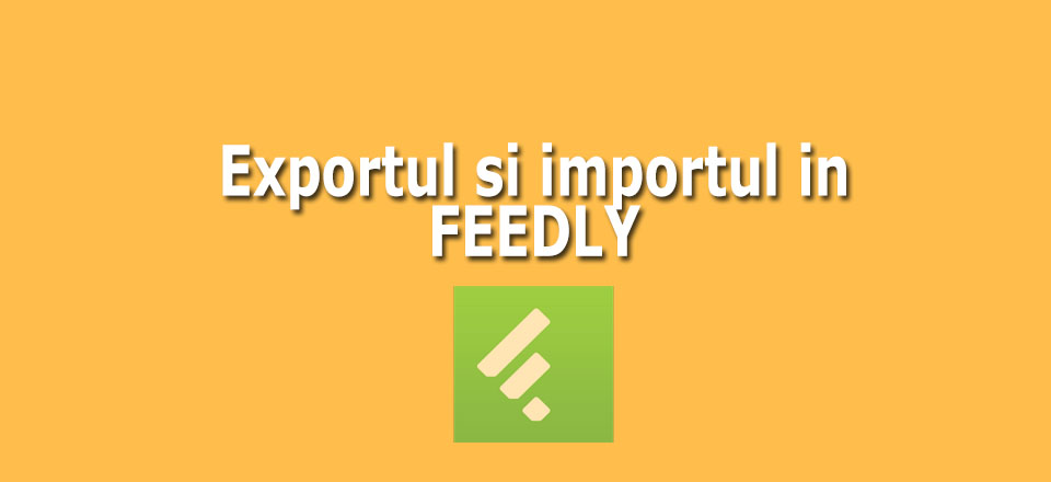 Cum export si import in feedly