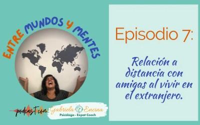 7: Relación a distancia con amigas al vivir en el extranjero
